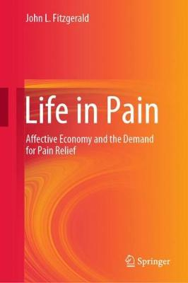 Life in Pain: Affective Economy and the Demand for Pain Relief by John L. Fitzgerald