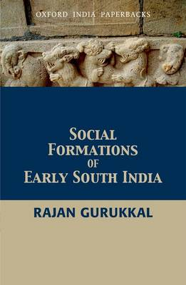 Social Formations of Early South India by Rajan Gurukkal