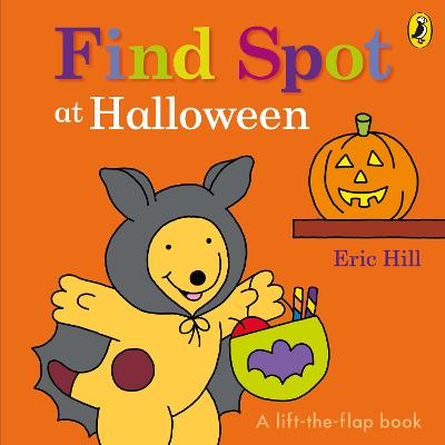 Find Spot at Halloween: A Lift-the-Flap Story by Eric Hill
