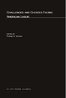 Challenges and Choices Facing American Labor by Thomas A. Kochan