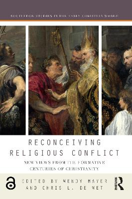 Reconceiving Religious Conflict: New Views from the Formative Centuries of Christianity by Wendy Mayer