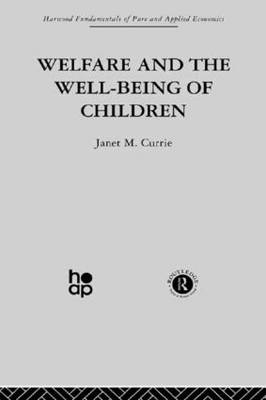 Welfare and the Well-Being of Children by J. Currie
