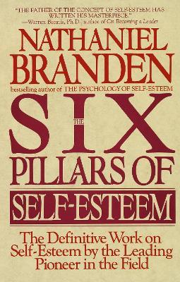 Six Pillars Of Self-Esteem by Nathaniel Branden