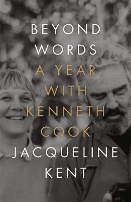 Beyond Words: A Year with Kenneth Cook by Jacqueline Kent