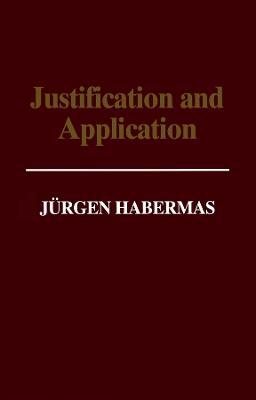 Justification and Application by Jurgen Habermas