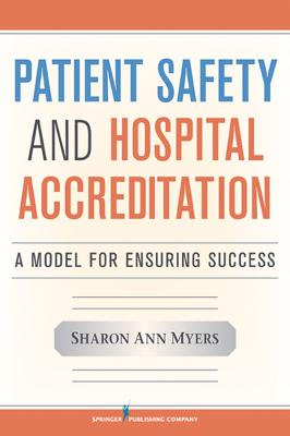 Patient Safety and Hospital Accreditation by Sharon Ann Myers