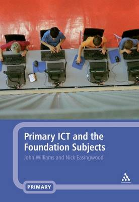 Primary ICT and the Foundation Subjects by John Williams