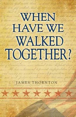 When Have We Walked Together? by James Thornton