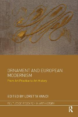 Ornament and European Modernism: From Art Practice to Art History by Loretta Vandi