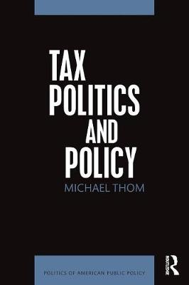 Tax Politics and Policy by Michael Thom
