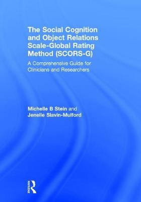 The Social Cognition and Object Relations Scale-Global Rating Method (SCORS-G) by Michelle Stein