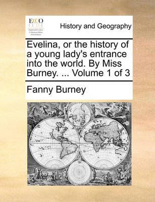 Evelina, or the History of a Young Lady's Entrance Into the World. by Miss Burney. ... Volume 1 of 3 by Frances Burney