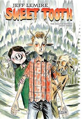 Sweet Tooth Deluxe HC Book Three by Jeff Lemire