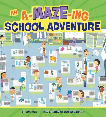 An A-Maze-Ing School Adventure by Jill Kalz