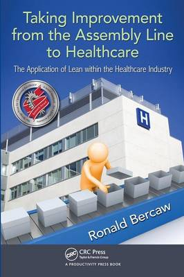 Taking Improvement from the Assembly Line to Healthcare by Ronald G. Bercaw