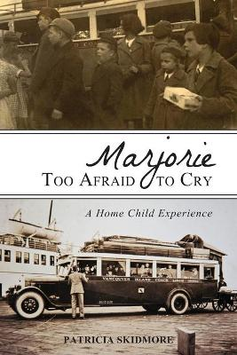 Marjorie Too Afraid to Cry by Patricia Skidmore