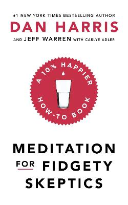 Meditation For Fidgety Skeptics: A 10% Happier How-To Book book