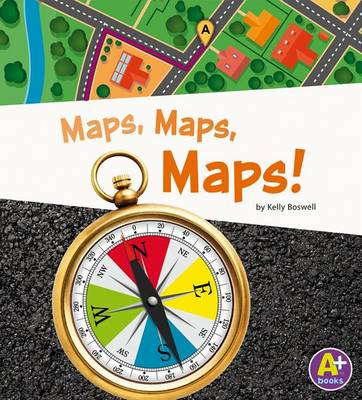 Maps, Maps, Maps! by Kelly Boswell