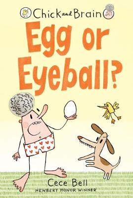 Chick and Brain: Egg or Eyeball? by Cece Bell