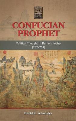 Confucian Prophet: Political Thought in Du Fu's Poetry (752-757) by David K Schneider