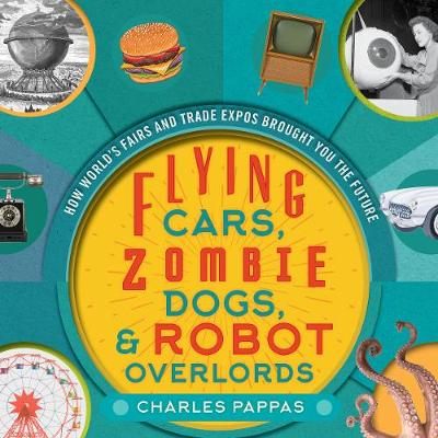 Flying Cars, Zombie Dogs, and Robot Overlords by Charles Pappas