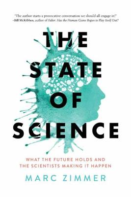 The State of Science: What the Future Holds and the Scientists Making It Happen by Marc Zimmer