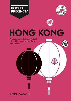 Hong Kong Pocket Precincts: A Pocket Guide to the City's Best Cultural Hangouts, Shops, Bars and Eateries by Penny Watson