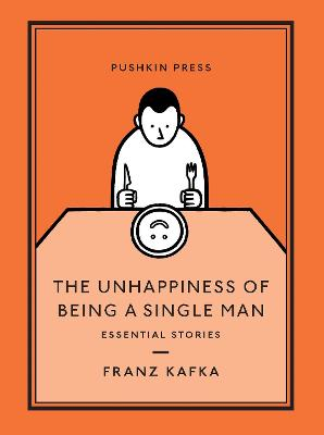 The Unhappiness of Being a Single Man: Essential Stories by Franz Kafka