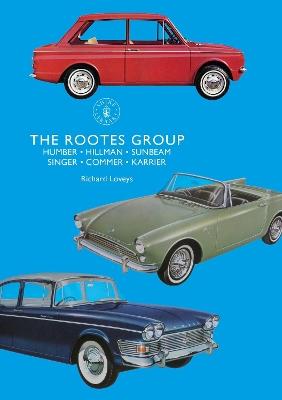 The Rootes Group: Humber, Hillman, Sunbeam, Singer, Commer, Karrier by Richard Loveys