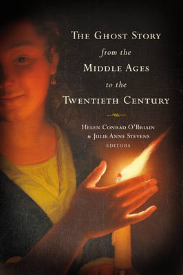 The Ghost Story from the Middle Ages to the Twentieth Century by Helen Conrad-O'Briain