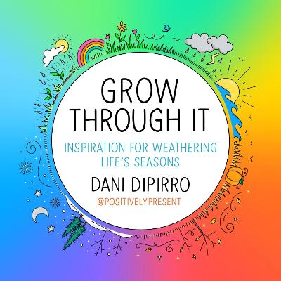 Grow Through It: Inspiration for Weathering Life's Seasons by Dani DiPirro