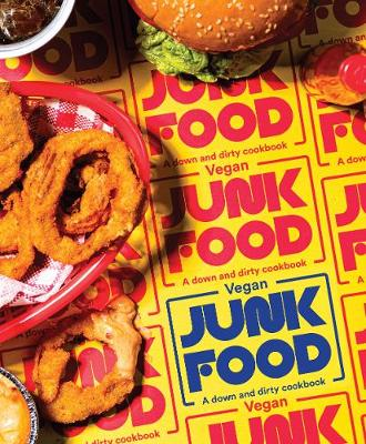 Vegan Junk Food: A down and dirty cookbook by Zacchary Bird