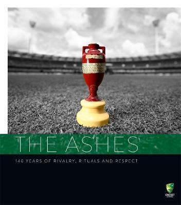The Ashes: 140 Years of Rivalry, Rituals and Respect book