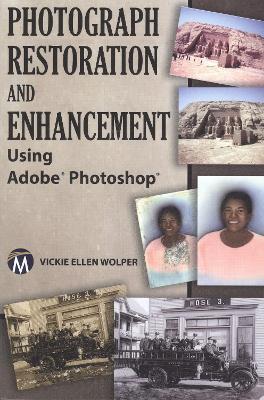 Photograph Restoration and Enhancement Using Adobe Photoshop by Vickie Ellen Wolper