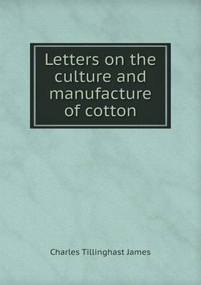 Letters on the Culture and Manufacture of Cotton book