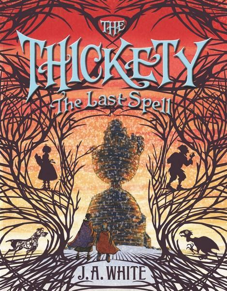 Thickety #4: The Last Spell by J. A. White