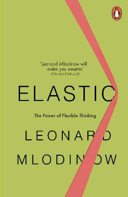 Elastic: Flexible Thinking in a Constantly Changing World by Leonard Mlodinow