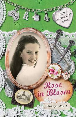Our Australian Girl: Rose In Bloom (Book 4) by Sherryl Clark