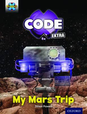 Project X CODE Extra: Yellow Book Band, Oxford Level 3: Galactic Orbit: My Mars Trip by Jillian Powell