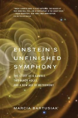 Einstein's Unfinished Symphony by Marcia Bartusiak