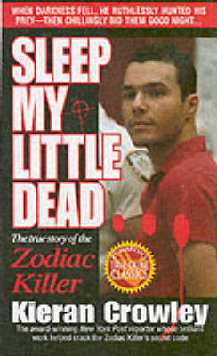 Sleep My Little Dead: The True Story of the Zodiac Killer by Kieran Crowley