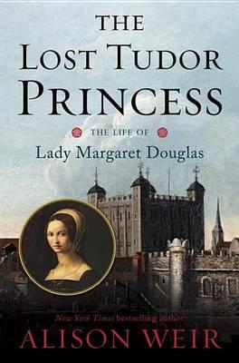 Lost Tudor Princess by Alison Weir
