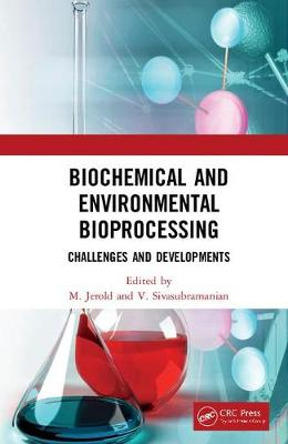 Biochemical and Environmental Bioprocessing: Challenges and Developments by M Jerold