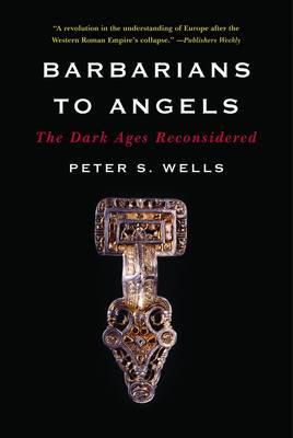 Barbarians to Angels by Peter S. Wells