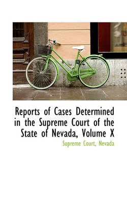 Reports of Cases Determined in the Supreme Court of the State of Nevada, Volume X by Nevada Supreme Court