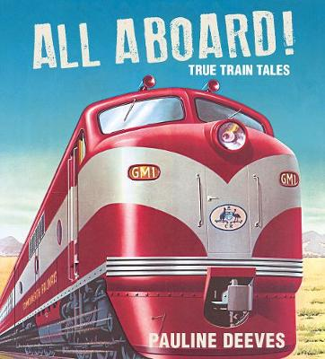 All Aboard!: True Train Tales by Pauline Deeves