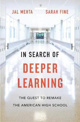 In Search of Deeper Learning: The Quest to Remake the American High School book