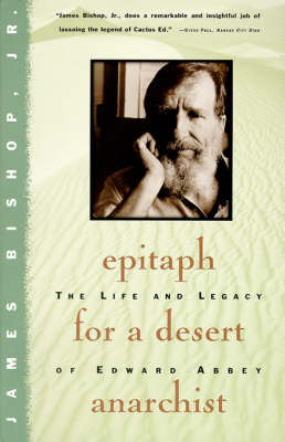 Epitaph for a Desert Anarchist by Jr. James Bishop