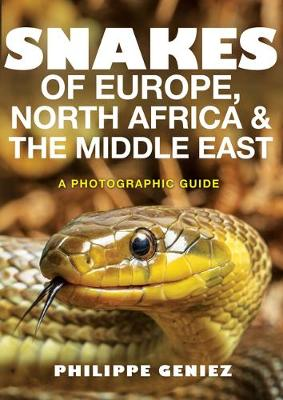 Snakes of Europe, North Africa and the Middle East by Philippe Geniez