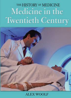 Medicine in the Twentieth Century by Alex Woolf